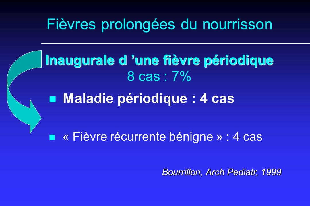 Fièvres prolongées du nourrisson Inaugurale d 'une fièvre périodique 8 cas : 7%
