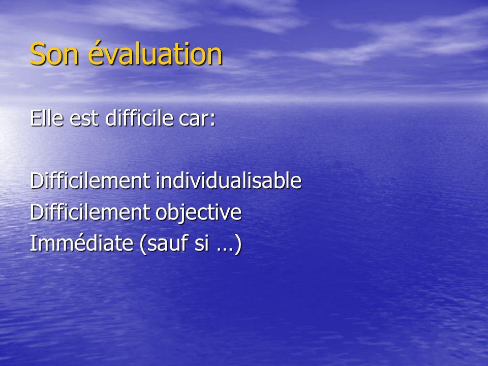 Son évaluation Elle est difficile car: Difficilement individualisable