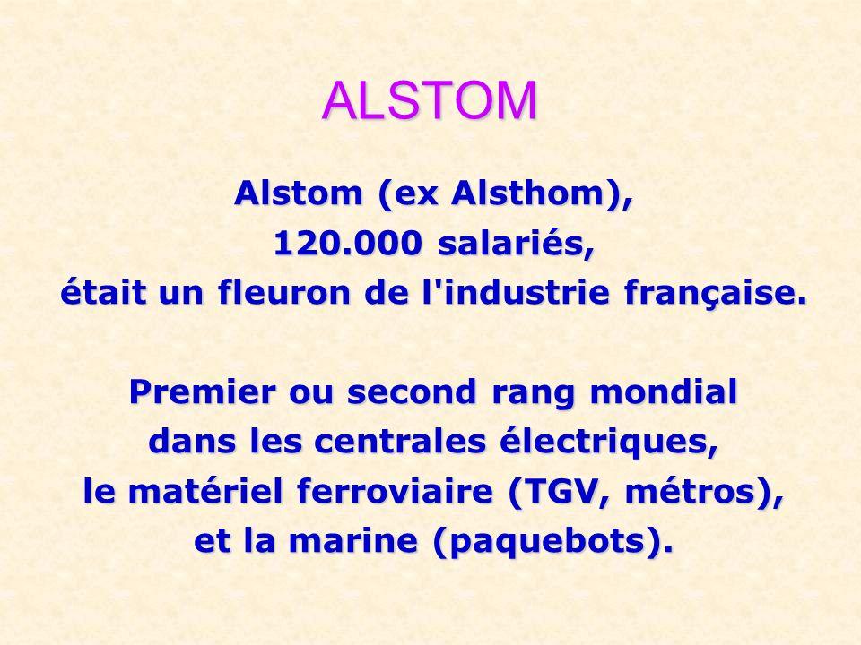 ALSTOM Alstom (ex Alsthom), 120.000 salariés,