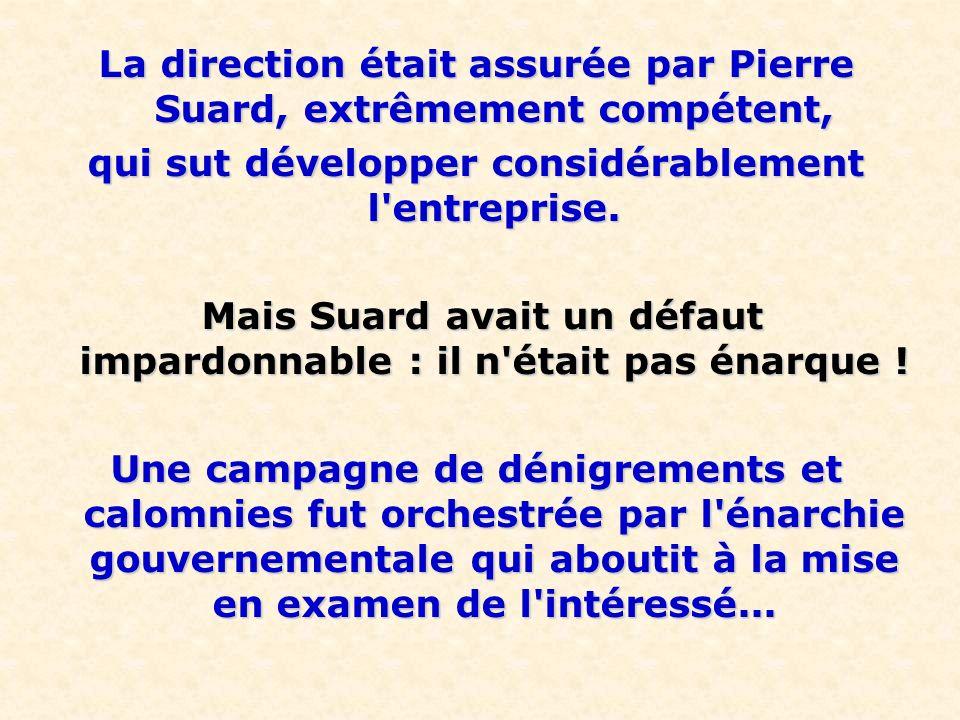 La direction était assurée par Pierre Suard, extrêmement compétent,