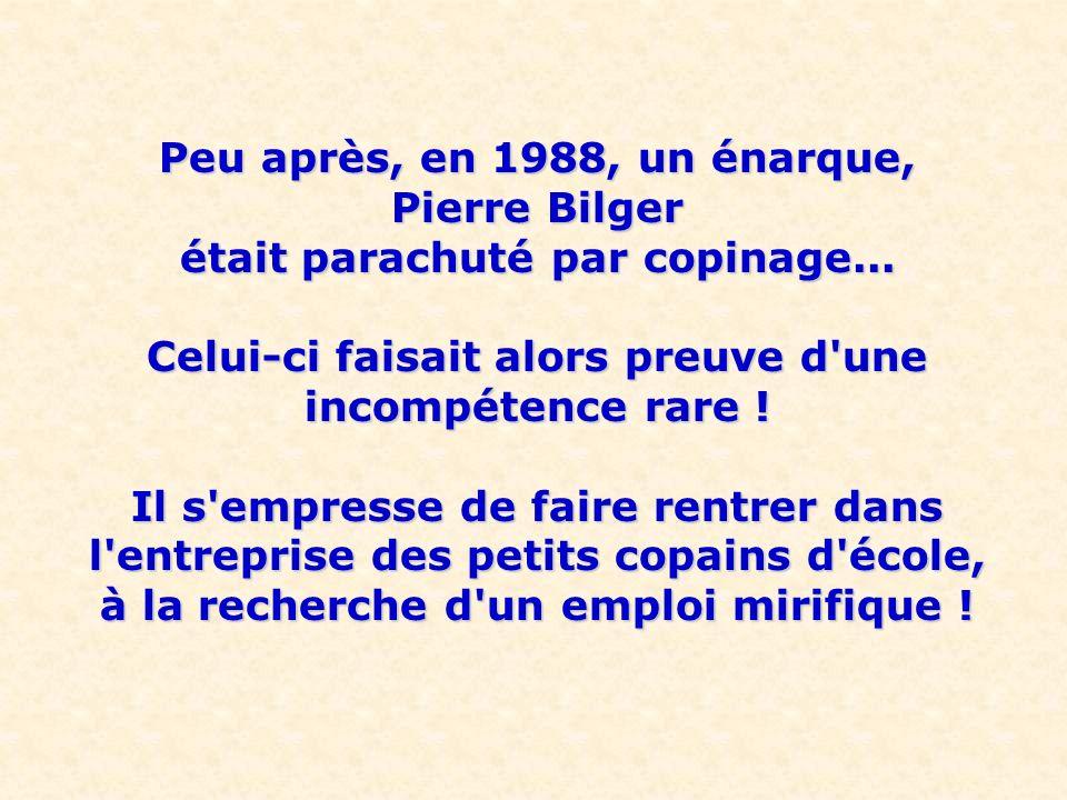 Peu après, en 1988, un énarque, Pierre Bilger était parachuté par copinage...