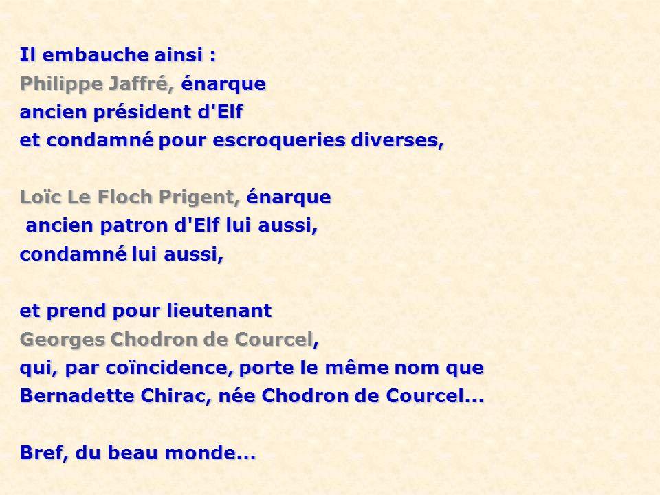 Il embauche ainsi : Philippe Jaffré, énarque. ancien président d Elf. et condamné pour escroqueries diverses,
