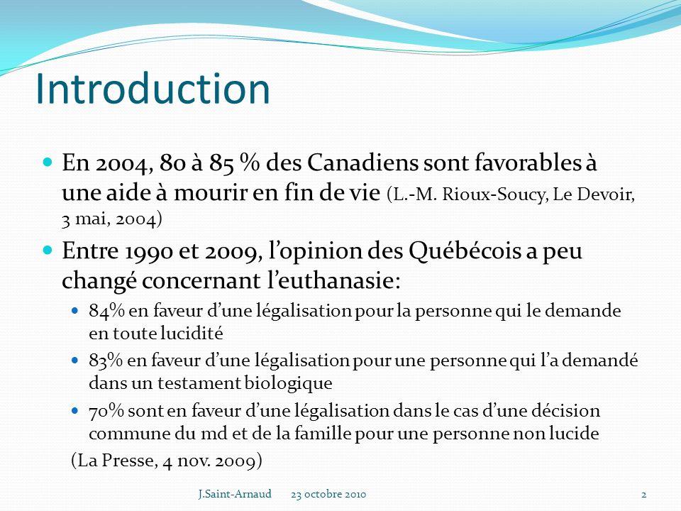 Introduction En 2004, 80 à 85 % des Canadiens sont favorables à une aide à mourir en fin de vie (L.-M. Rioux-Soucy, Le Devoir, 3 mai, 2004)