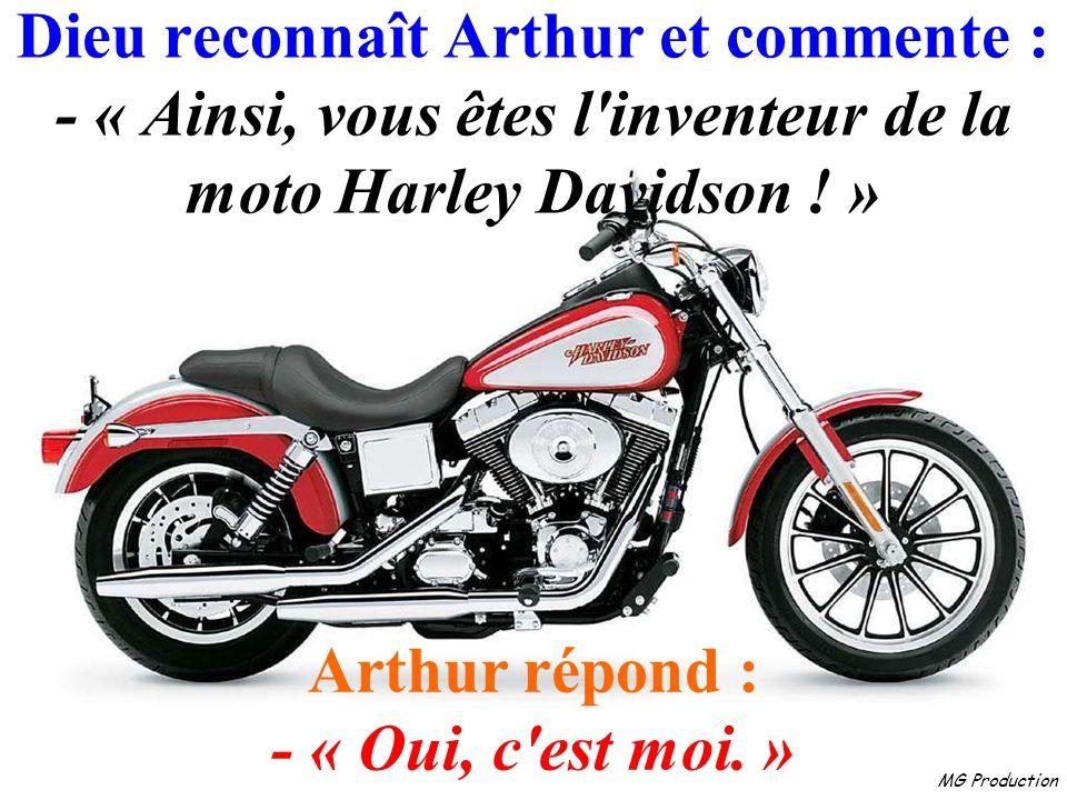 Dieu reconnaît Arthur et commente : - « Ainsi, vous êtes l inventeur de la moto Harley Davidson ! »