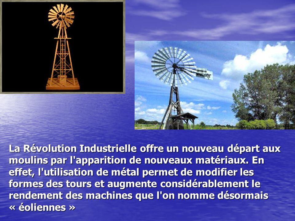 La Révolution Industrielle offre un nouveau départ aux moulins par l apparition de nouveaux matériaux.