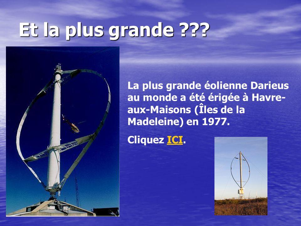 Et la plus grande La plus grande éolienne Darieus au monde a été érigée à Havre-aux-Maisons (Îles de la Madeleine) en 1977.