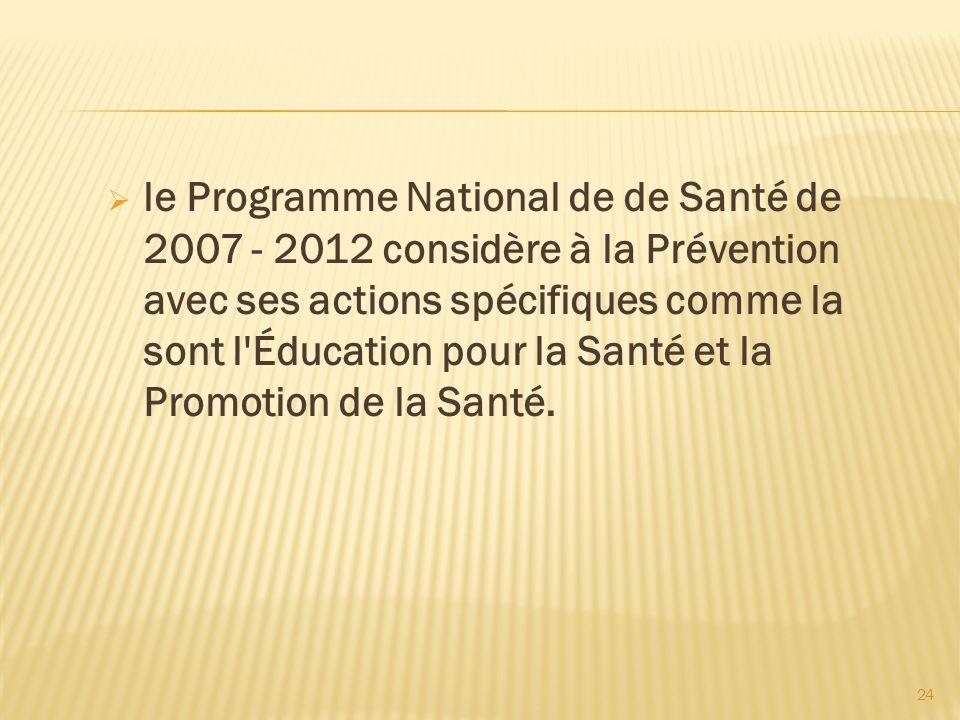 le Programme National de de Santé de 2007 - 2012 considère à la Prévention avec ses actions spécifiques comme la sont l Éducation pour la Santé et la Promotion de la Santé.