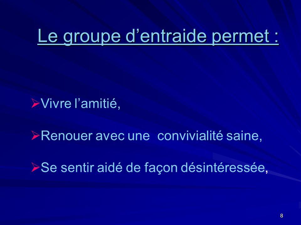 Le groupe d'entraide permet :