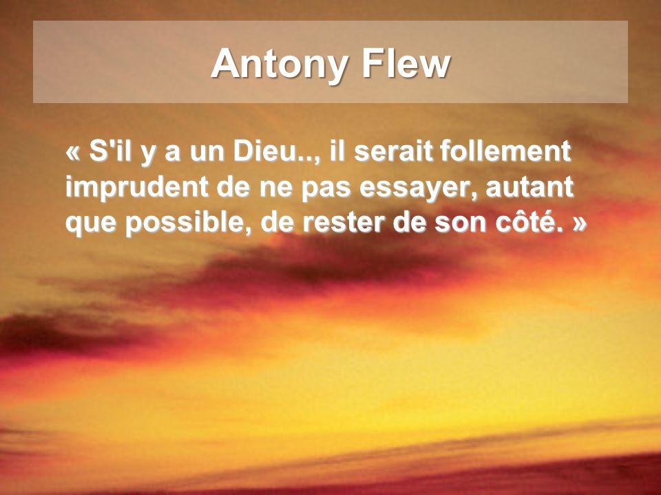 Antony Flew « S il y a un Dieu.., il serait follement imprudent de ne pas essayer, autant que possible, de rester de son côté. »