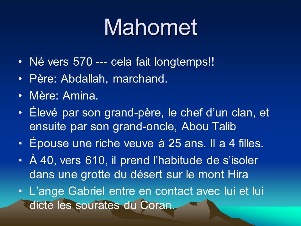 Mahomet Né vers 570 --- cela fait longtemps!!