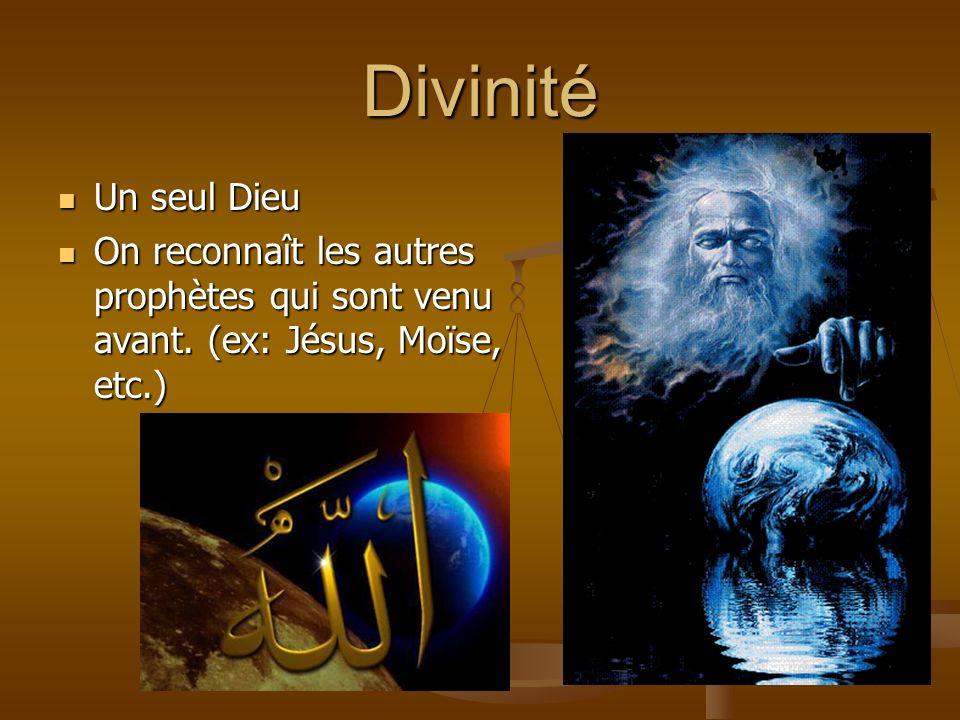 Divinité Un seul Dieu. On reconnaît les autres prophètes qui sont venu avant.