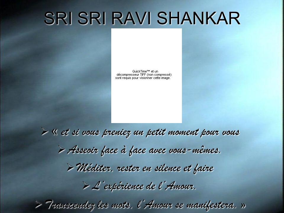 SRI SRI RAVI SHANKAR « et si vous preniez un petit moment pour vous