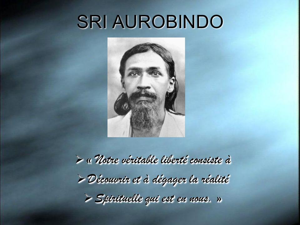SRI AUROBINDO « Notre véritable liberté consiste à