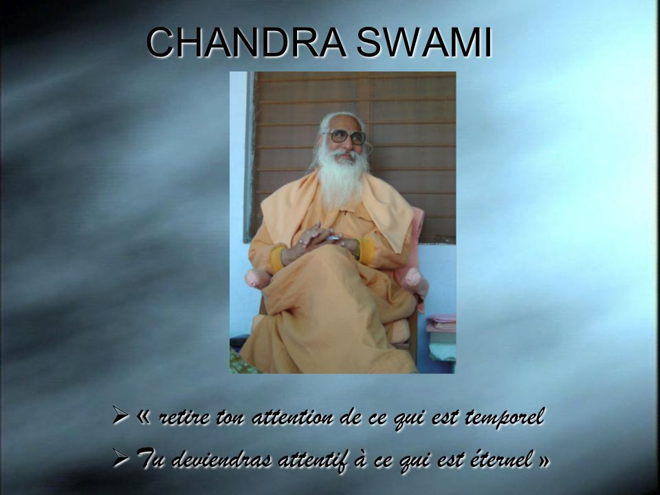 CHANDRA SWAMI « retire ton attention de ce qui est temporel