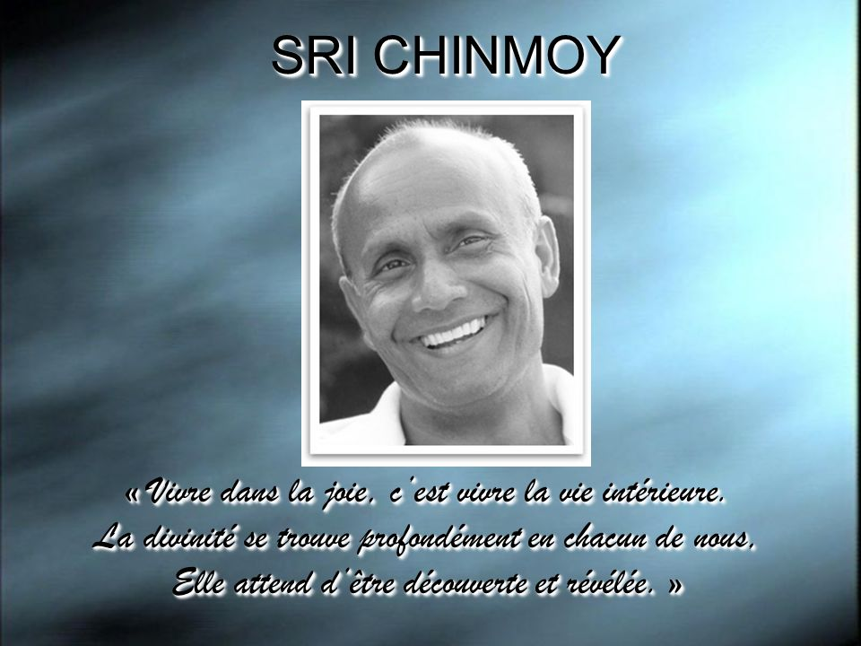 SRI CHINMOY « Vivre dans la joie, c'est vivre la vie intérieure.