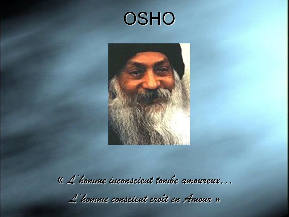 OSHO « L'homme inconscient tombe amoureux…