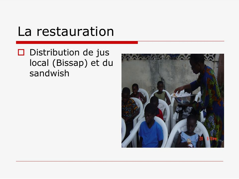 La restauration Distribution de jus local (Bissap) et du sandwish