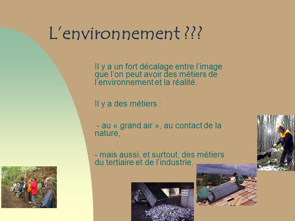 L'environnement Il y a un fort décalage entre l'image que l'on peut avoir des métiers de l'environnement et la réalité.