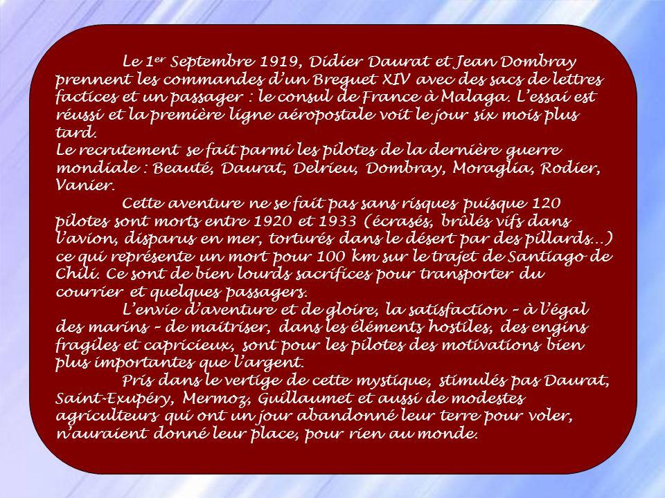Le 1er Septembre 1919, Didier Daurat et Jean Dombray prennent les commandes d'un Breguet XIV avec des sacs de lettres factices et un passager : le consul de France à Malaga. L'essai est réussi et la première ligne aéropostale voit le jour six mois plus tard.