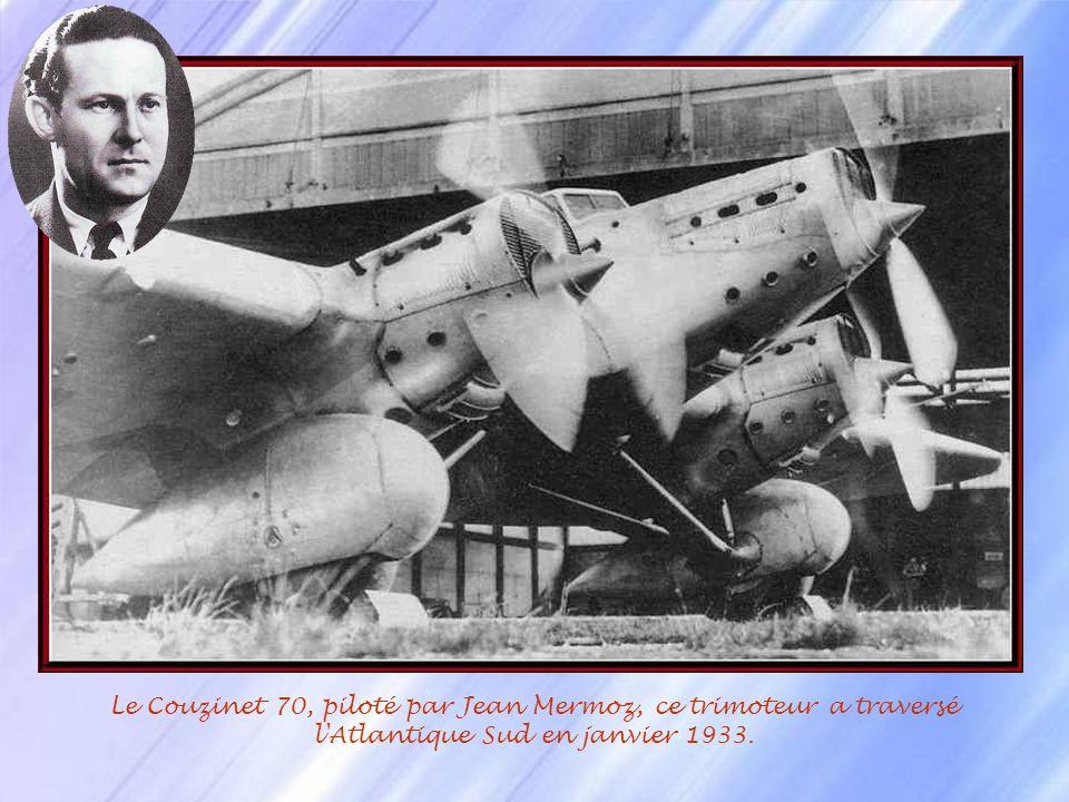 Le Couzinet 70, piloté par Jean Mermoz, ce trimoteur a traversé l Atlantique Sud en janvier 1933.