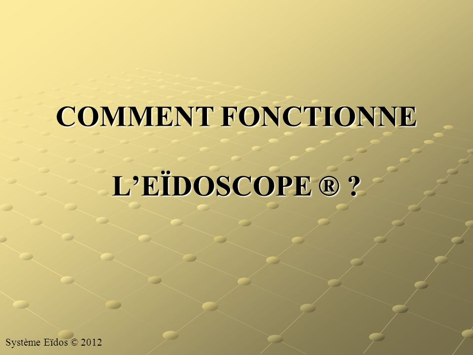 COMMENT FONCTIONNE L'EÏDOSCOPE ®