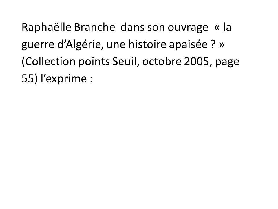 Raphaëlle Branche dans son ouvrage « la guerre d'Algérie, une histoire apaisée » (Collection points Seuil, octobre 2005, page 55) l'exprime :