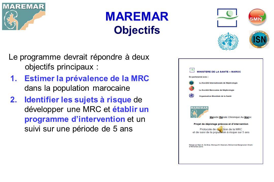 MAREMAR Objectifs Le programme devrait répondre à deux objectifs principaux : Estimer la prévalence de la MRC dans la population marocaine.