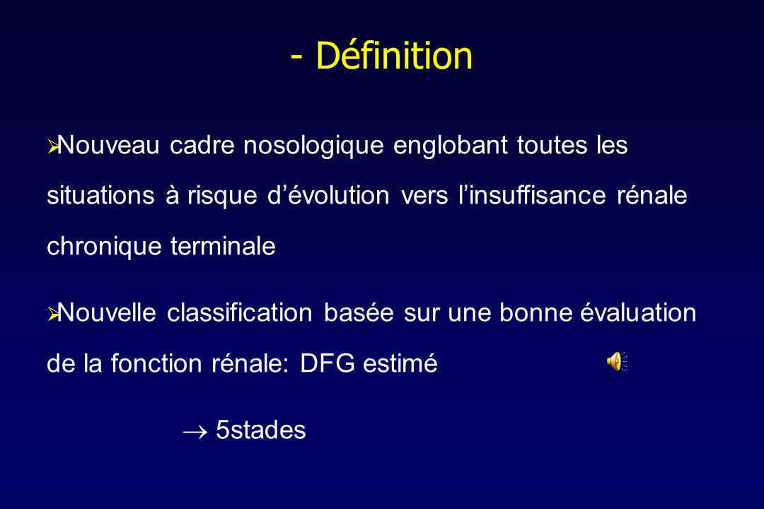 - Définition Nouveau cadre nosologique englobant toutes les situations à risque d'évolution vers l'insuffisance rénale chronique terminale.