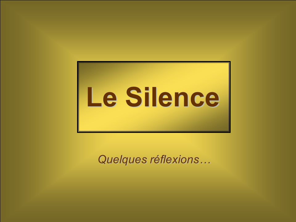 Le Silence Quelques réflexions Quelques réflexions…
