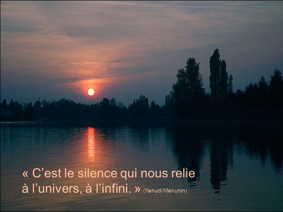 « C'est le silence qui nous relie à l'univers, à l'infini