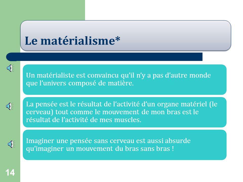 Le matérialisme* Un matérialiste est convaincu qu'il n'y a pas d'autre monde que l'univers composé de matière.