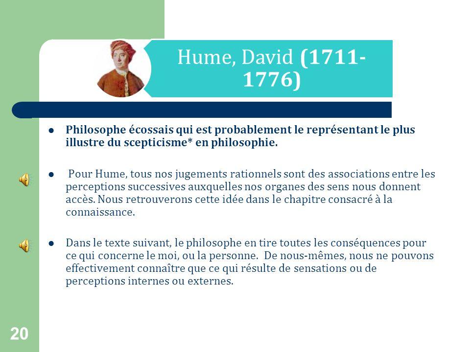 Hume, David (1711-1776) Philosophe écossais qui est probablement le représentant le plus illustre du scepticisme* en philosophie.
