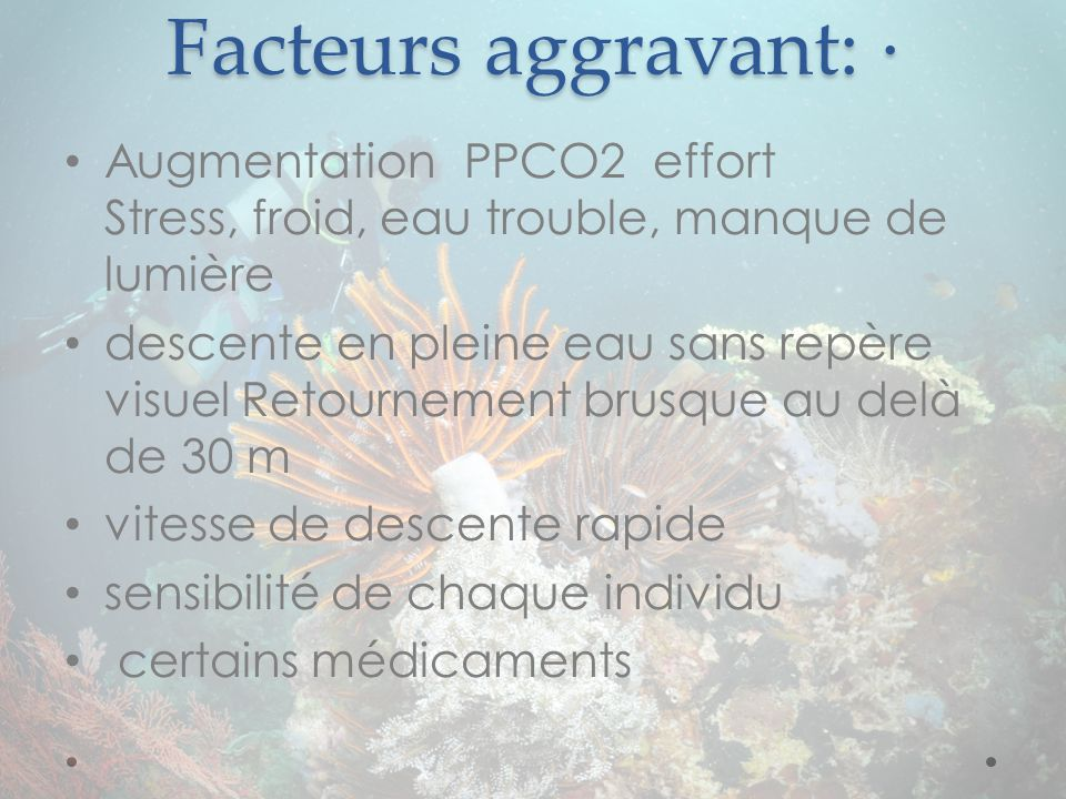 Facteurs aggravant: · Augmentation PPCO2 effort Stress, froid, eau trouble, manque de lumière.
