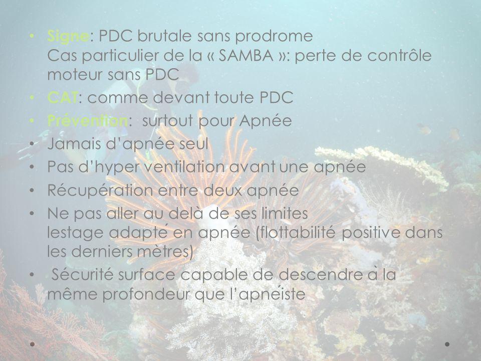 Signe: PDC brutale sans prodrome Cas particulier de la « SAMBA »: perte de contrôle moteur sans PDC
