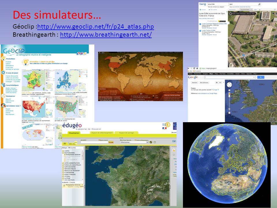 Des simulateurs… Géoclip :http://www.geoclip.net/fr/p24_atlas.php