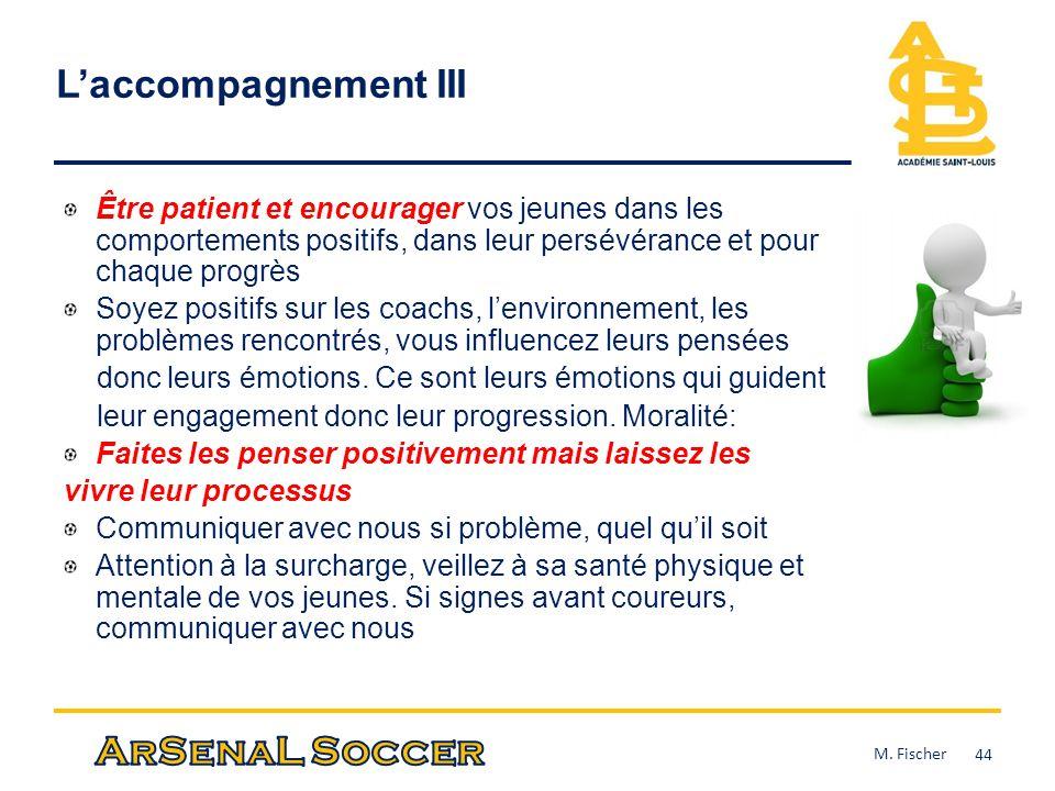 L'accompagnement III Être patient et encourager vos jeunes dans les comportements positifs, dans leur persévérance et pour chaque progrès.
