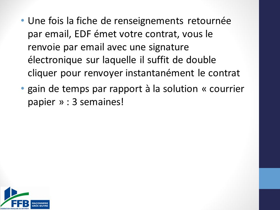 Une fois la fiche de renseignements retournée par email, EDF émet votre contrat, vous le renvoie par email avec une signature électronique sur laquelle il suffit de double cliquer pour renvoyer instantanément le contrat