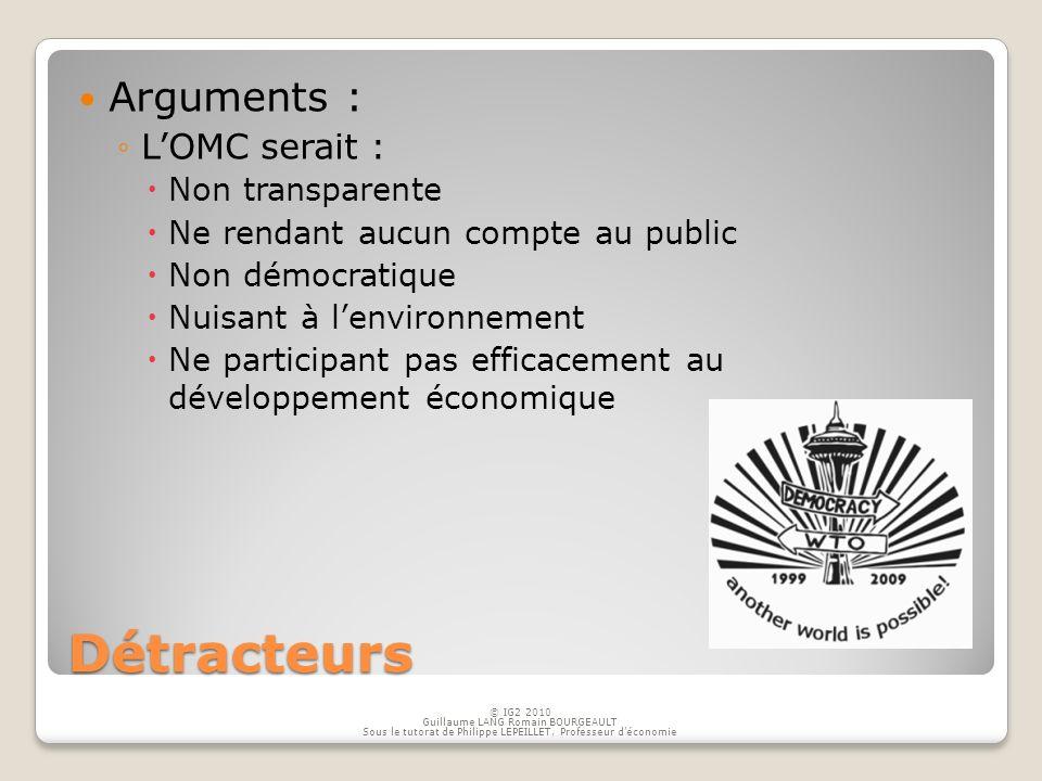 Détracteurs Arguments : L'OMC serait : Non transparente
