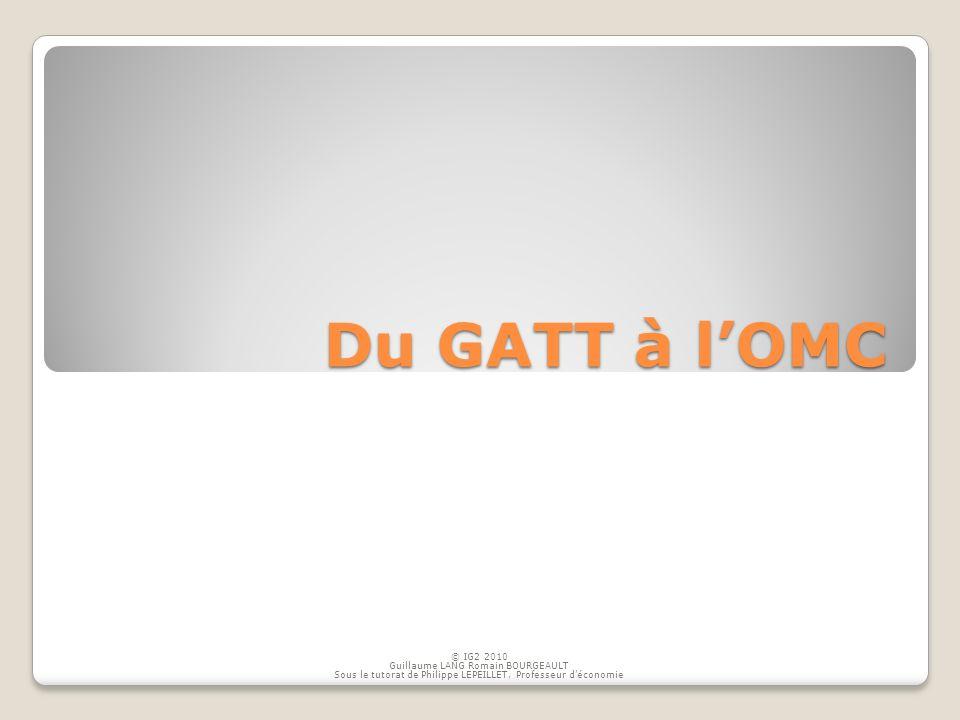 Du GATT à l'OMC © IG2 2010 Guillaume LANG Romain BOURGEAULT