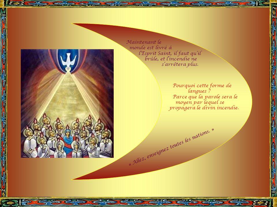 Maintenant le monde est livré à. l'Esprit Saint, il faut qu'il. brûle, et l'incendie ne. s'arrêtera plus.