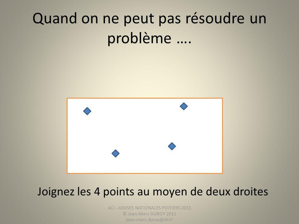 Quand on ne peut pas résoudre un problème ….