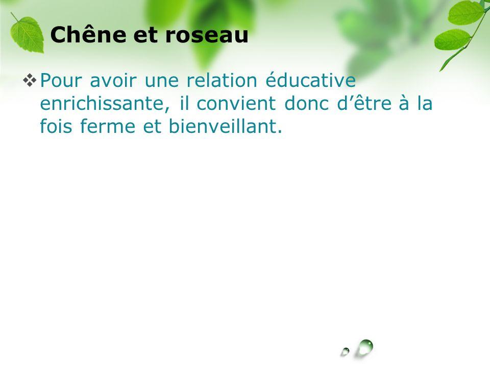 Chêne et roseau Pour avoir une relation éducative enrichissante, il convient donc d'être à la fois ferme et bienveillant.