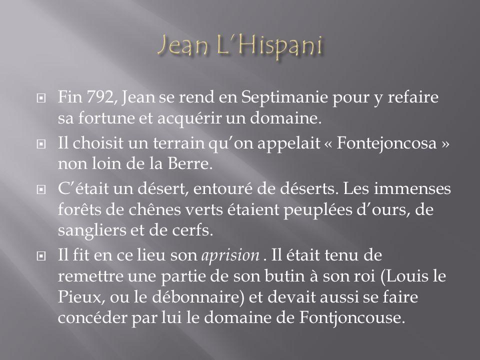 Jean L'Hispani Fin 792, Jean se rend en Septimanie pour y refaire sa fortune et acquérir un domaine.