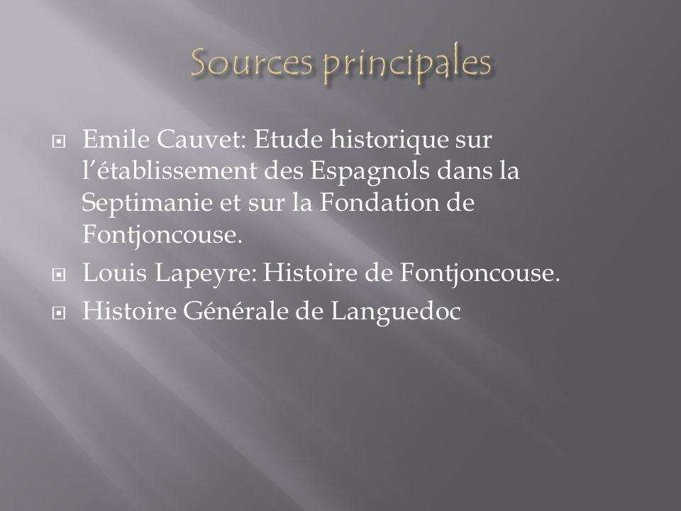 Sources principales Emile Cauvet: Etude historique sur l'établissement des Espagnols dans la Septimanie et sur la Fondation de Fontjoncouse.