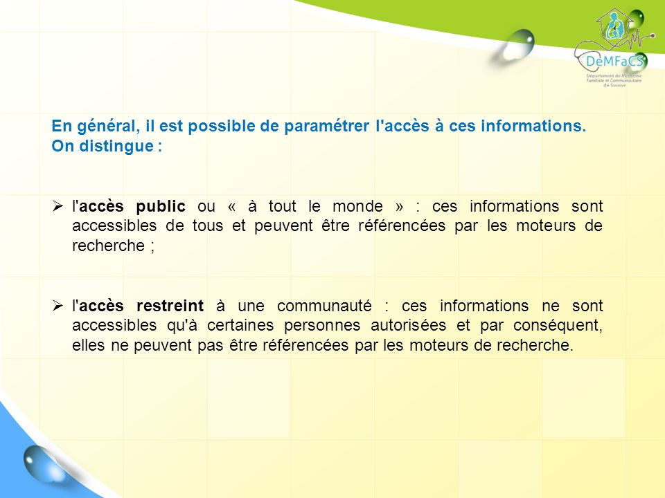 En général, il est possible de paramétrer l accès à ces informations