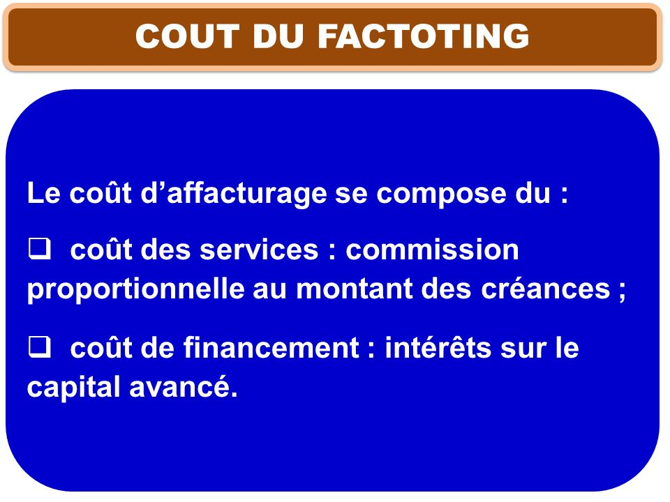 COUT DU FACTOTING Le coût d'affacturage se compose du :