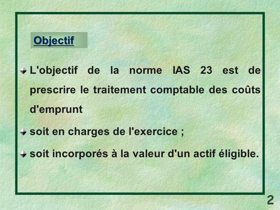 L objectif de la norme IAS 23 est de prescrire le traitement comptable des coûts d emprunt