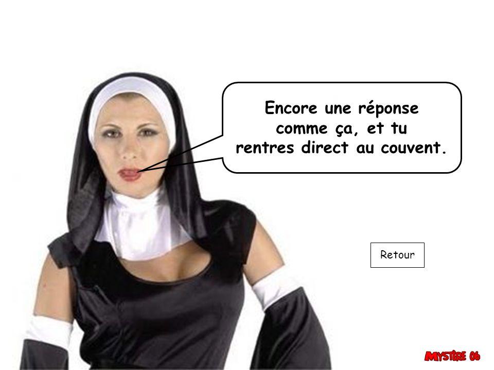 rentres direct au couvent.