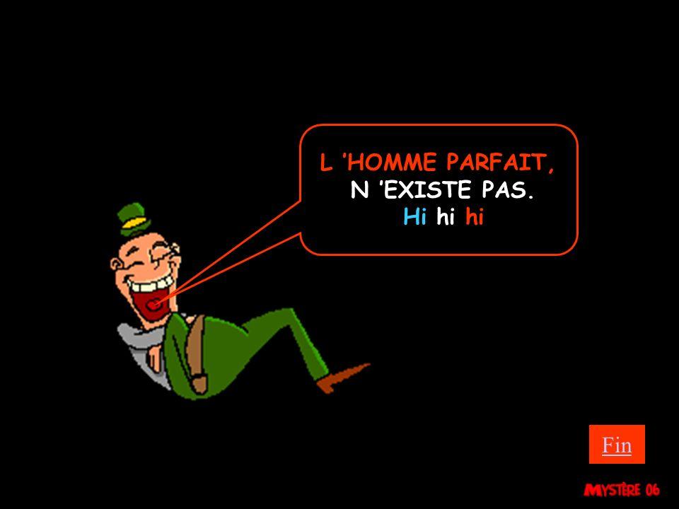 L 'HOMME PARFAIT, N 'EXISTE PAS. Hi hi hi Fin