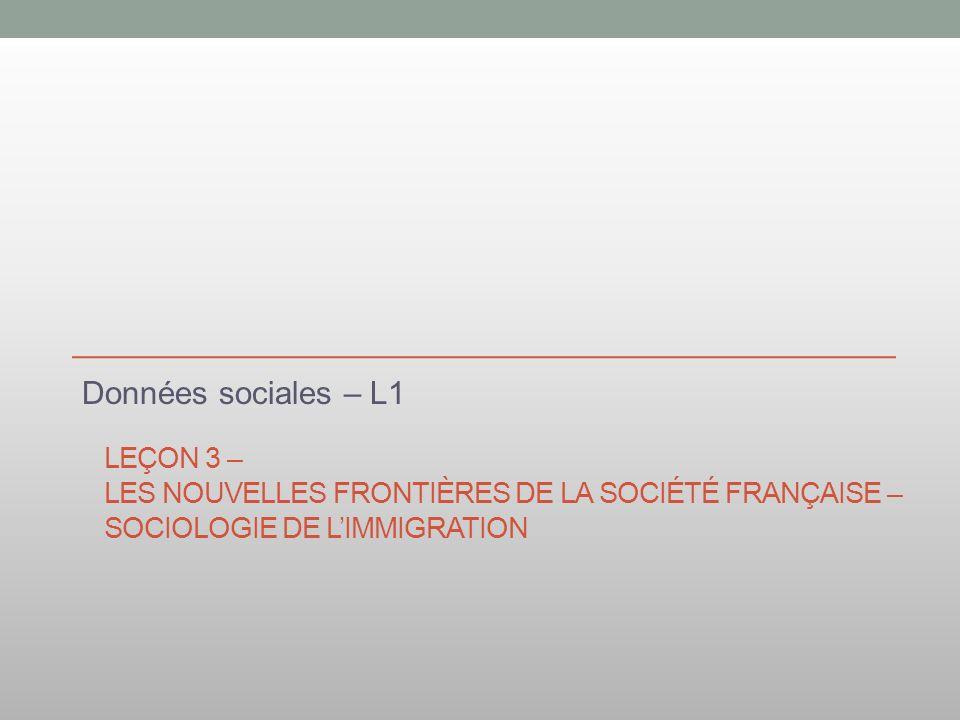 Données sociales – L1 Leçon 3 – Les nouvelles frontières de la société française – Sociologie de l'immigration.